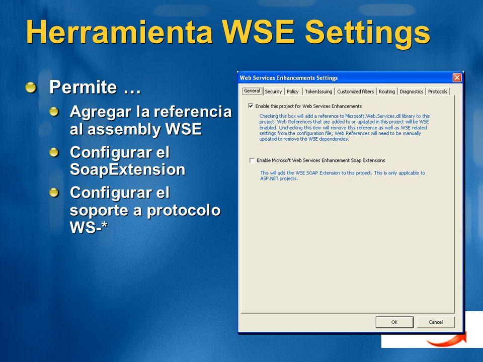Herramienta WSE Settings Permite … Agregar la referencia al assembly WSE Configurar el SoapExtension Configurar el soporte a protocolo WS-*