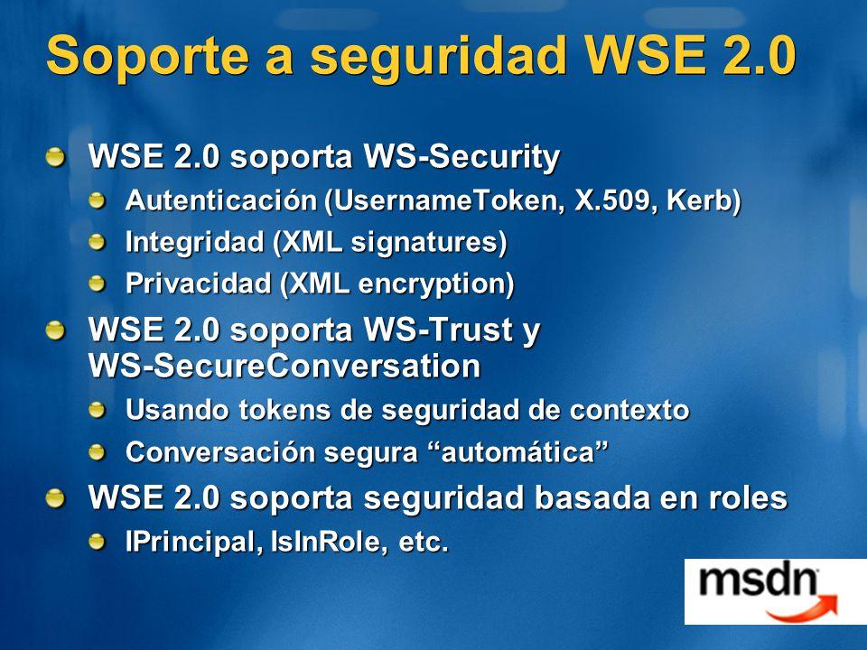 Soporte a seguridad WSE 2.0 WSE 2.0 soporta WS-Security Autenticación (UsernameToken, X.509, Kerb) Integridad (XML signatures) Privacidad (XML encrypt
