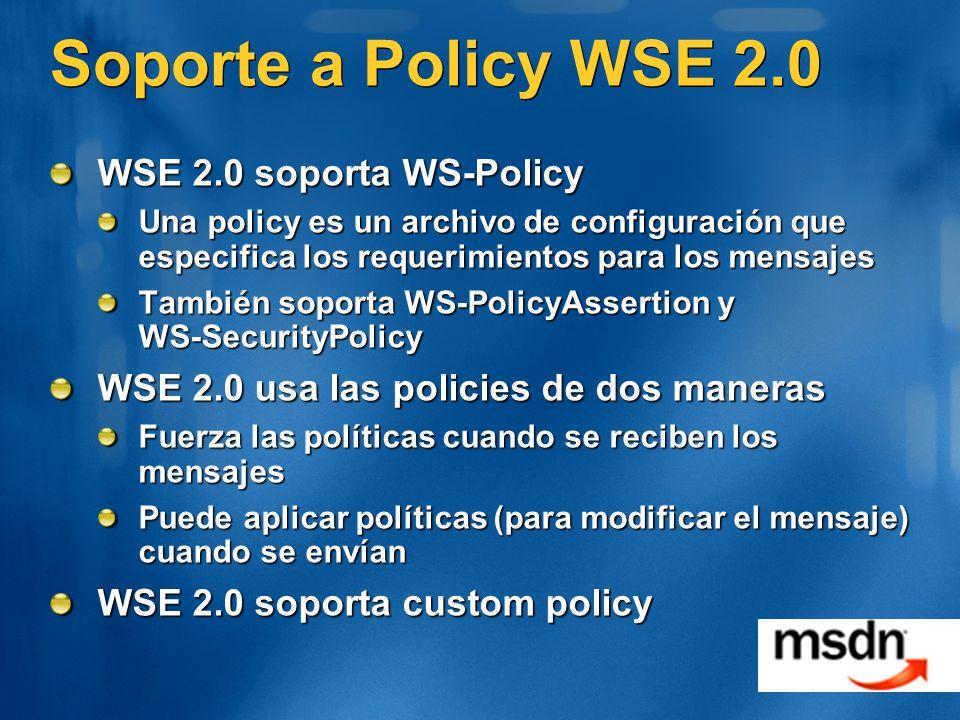 Soporte a Policy WSE 2.0 WSE 2.0 soporta WS-Policy Una policy es un archivo de configuración que especifica los requerimientos para los mensajes Tambi