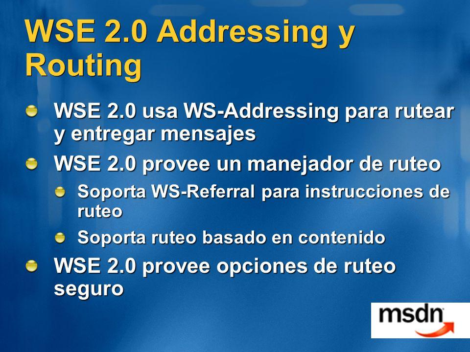 WSE 2.0 Addressing y Routing WSE 2.0 usa WS-Addressing para rutear y entregar mensajes WSE 2.0 provee un manejador de ruteo Soporta WS-Referral para instrucciones de ruteo Soporta ruteo basado en contenido WSE 2.0 provee opciones de ruteo seguro