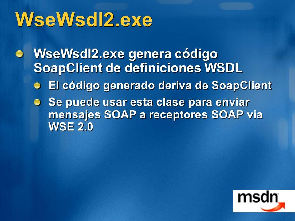 WseWsdl2.exe WseWsdl2.exe genera código SoapClient de definiciones WSDL El código generado deriva de SoapClient Se puede usar esta clase para enviar mensajes SOAP a receptores SOAP via WSE 2.0