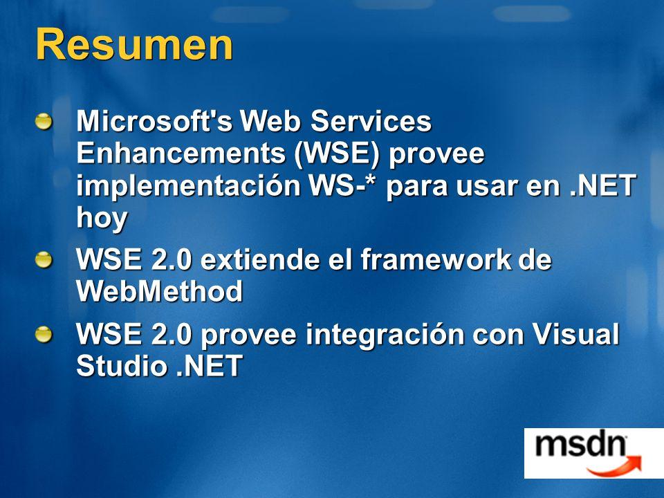 Resumen Microsoft's Web Services Enhancements (WSE) provee implementación WS-* para usar en.NET hoy WSE 2.0 extiende el framework de WebMethod WSE 2.0