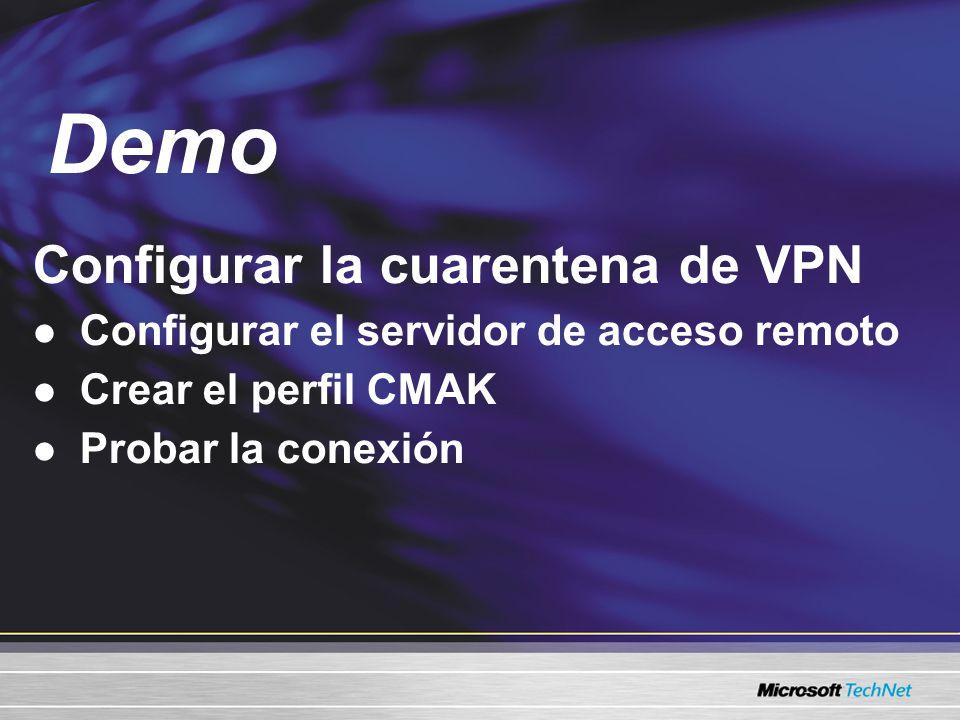 Configurar la cuarentena de VPN Configurar el servidor de acceso remoto Crear el perfil CMAK Probar la conexión Demo