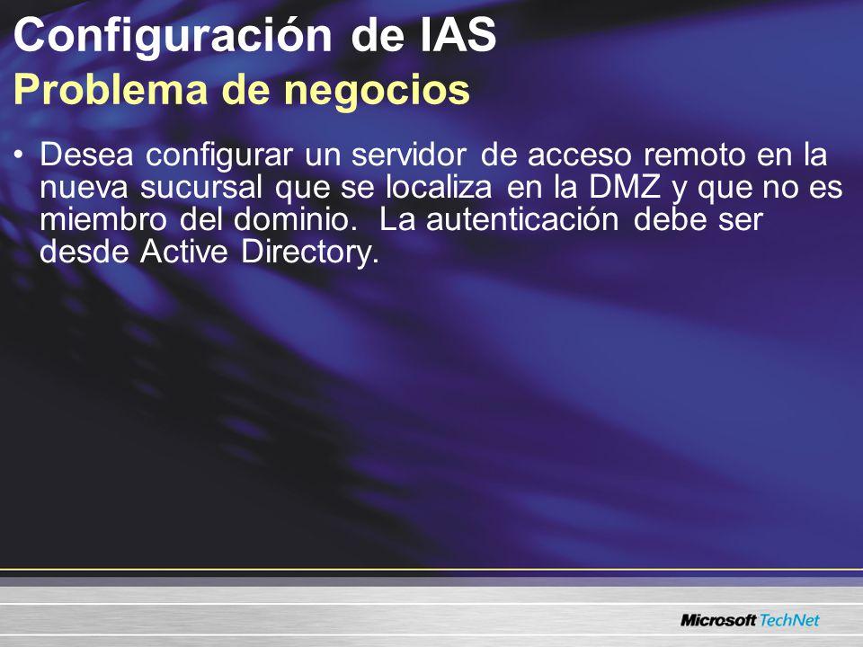 Configuración de IAS Problema de negocios Desea configurar un servidor de acceso remoto en la nueva sucursal que se localiza en la DMZ y que no es miembro del dominio.