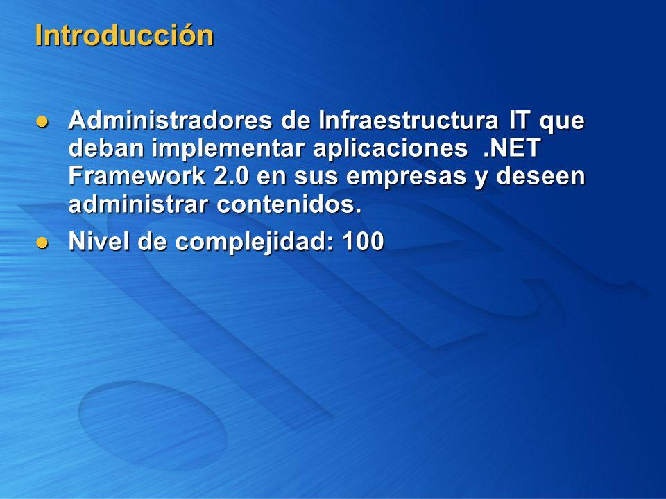 Introducción Administradores de Infraestructura IT que deban implementar aplicaciones.NET Framework 2.0 en sus empresas y deseen administrar contenido