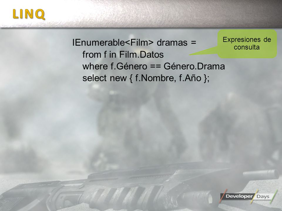 IEnumerable dramas = from f in Film.Datos where f.Género == Género.Drama select new { f.Nombre, f.Año }; Expresiones de consulta