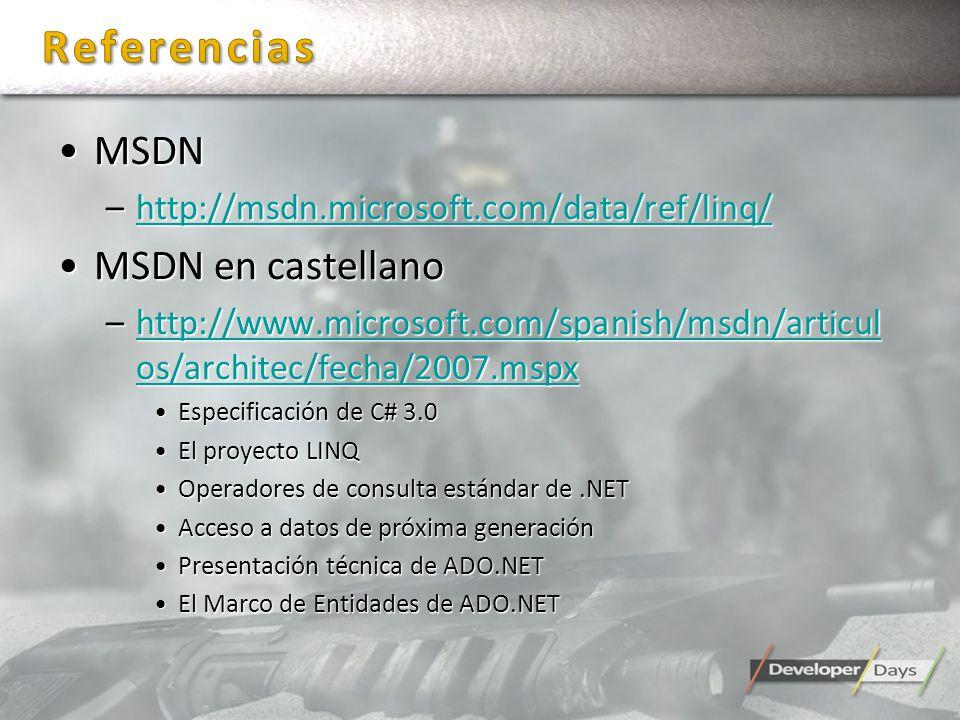 MSDNMSDN –http://msdn.microsoft.com/data/ref/linq/ http://msdn.microsoft.com/data/ref/linq/ MSDN en castellanoMSDN en castellano –http://www.microsoft.com/spanish/msdn/articul os/architec/fecha/2007.mspx http://www.microsoft.com/spanish/msdn/articul os/architec/fecha/2007.mspxhttp://www.microsoft.com/spanish/msdn/articul os/architec/fecha/2007.mspx Especificación de C# 3.0Especificación de C# 3.0 El proyecto LINQEl proyecto LINQ Operadores de consulta estándar de.NETOperadores de consulta estándar de.NET Acceso a datos de próxima generaciónAcceso a datos de próxima generación Presentación técnica de ADO.NETPresentación técnica de ADO.NET El Marco de Entidades de ADO.NETEl Marco de Entidades de ADO.NET