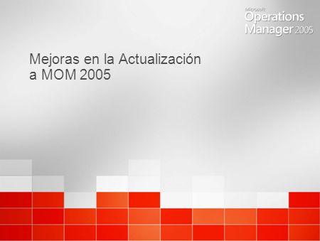 Mejoras en la Actualización a MOM 2005