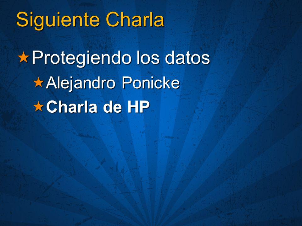 Siguiente Charla Protegiendo los datos Protegiendo los datos Alejandro Ponicke Alejandro Ponicke Charla de HP Charla de HP