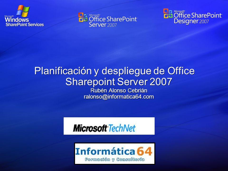 Planificación y despliegue de Office Sharepoint Server 2007 Rubén Alonso Cebrián ralonso@informatica64.com
