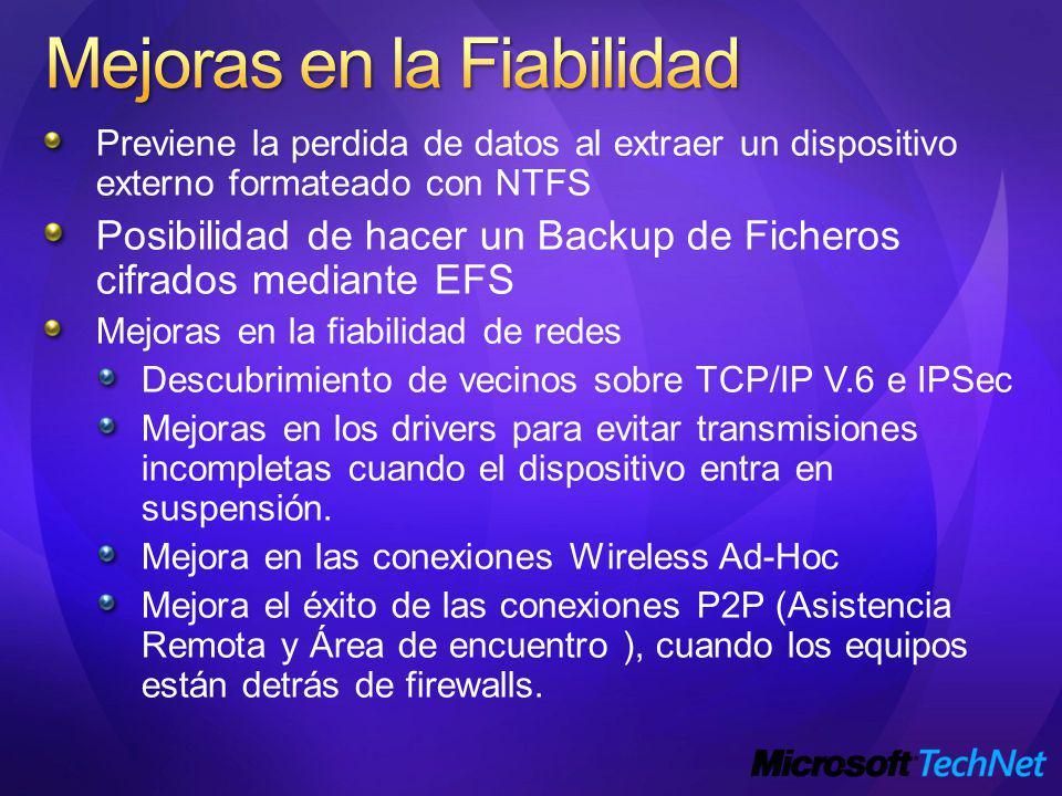 Previene la perdida de datos al extraer un dispositivo externo formateado con NTFS Posibilidad de hacer un Backup de Ficheros cifrados mediante EFS Mejoras en la fiabilidad de redes Descubrimiento de vecinos sobre TCP/IP V.6 e IPSec Mejoras en los drivers para evitar transmisiones incompletas cuando el dispositivo entra en suspensión.