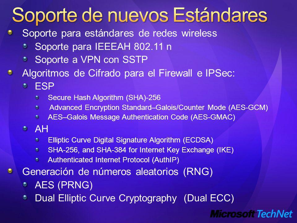 Soporte para estándares de redes wireless Soporte para IEEEAH 802.11 n Soporte a VPN con SSTP Algoritmos de Cifrado para el Firewall e IPSec: ESP Secure Hash Algorithm (SHA)-256 Advanced Encryption Standard–Galois/Counter Mode (AES-GCM) AES–Galois Message Authentication Code (AES-GMAC) AH Elliptic Curve Digital Signature Algorithm (ECDSA) SHA-256, and SHA-384 for Internet Key Exchange (IKE) Authenticated Internet Protocol (AuthIP) Generación de números aleatorios (RNG) AES (PRNG) Dual Elliptic Curve Cryptography (Dual ECC)