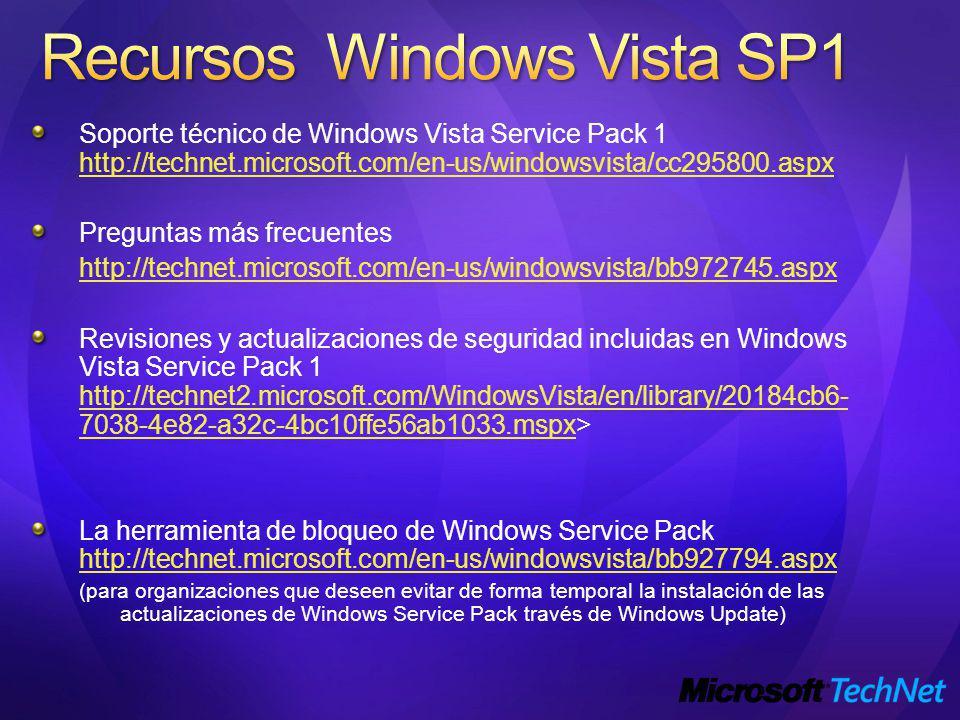 Soporte técnico de Windows Vista Service Pack 1 http://technet.microsoft.com/en-us/windowsvista/cc295800.aspx http://technet.microsoft.com/en-us/windowsvista/cc295800.aspx Preguntas más frecuentes http://technet.microsoft.com/en-us/windowsvista/bb972745.aspx Revisiones y actualizaciones de seguridad incluidas en Windows Vista Service Pack 1 http://technet2.microsoft.com/WindowsVista/en/library/20184cb6- 7038-4e82-a32c-4bc10ffe56ab1033.mspx> http://technet2.microsoft.com/WindowsVista/en/library/20184cb6- 7038-4e82-a32c-4bc10ffe56ab1033.mspx La herramienta de bloqueo de Windows Service Pack http://technet.microsoft.com/en-us/windowsvista/bb927794.aspx http://technet.microsoft.com/en-us/windowsvista/bb927794.aspx (para organizaciones que deseen evitar de forma temporal la instalación de las actualizaciones de Windows Service Pack través de Windows Update)