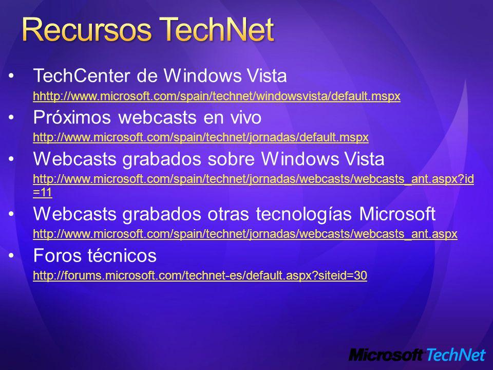 TechCenter de Windows Vista hhttp://www.microsoft.com/spain/technet/windowsvista/default.mspx Próximos webcasts en vivo http://www.microsoft.com/spain/technet/jornadas/default.mspx Webcasts grabados sobre Windows Vista http://www.microsoft.com/spain/technet/jornadas/webcasts/webcasts_ant.aspx?id =11 Webcasts grabados otras tecnologías Microsoft http://www.microsoft.com/spain/technet/jornadas/webcasts/webcasts_ant.aspx Foros técnicos http://forums.microsoft.com/technet-es/default.aspx?siteid=30
