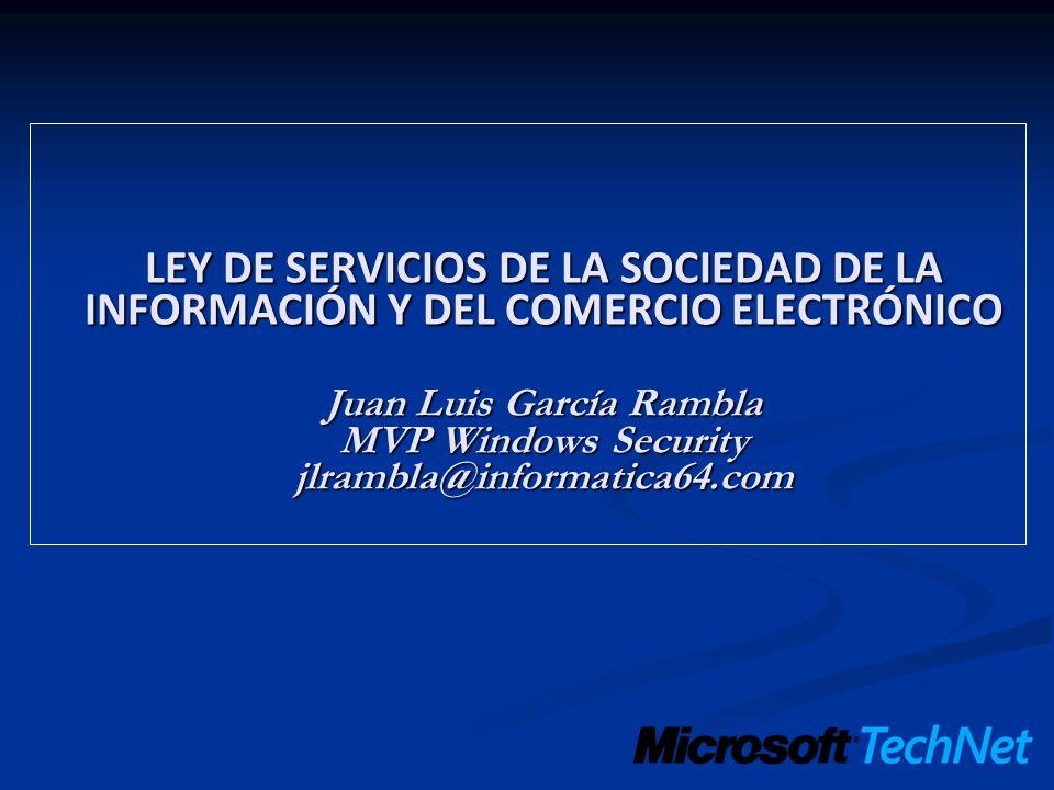 LEY DE SERVICIOS DE LA SOCIEDAD DE LA INFORMACIÓN Y DEL COMERCIO ELECTRÓNICO Juan Luis García Rambla MVP Windows Security jlrambla@informatica64.com