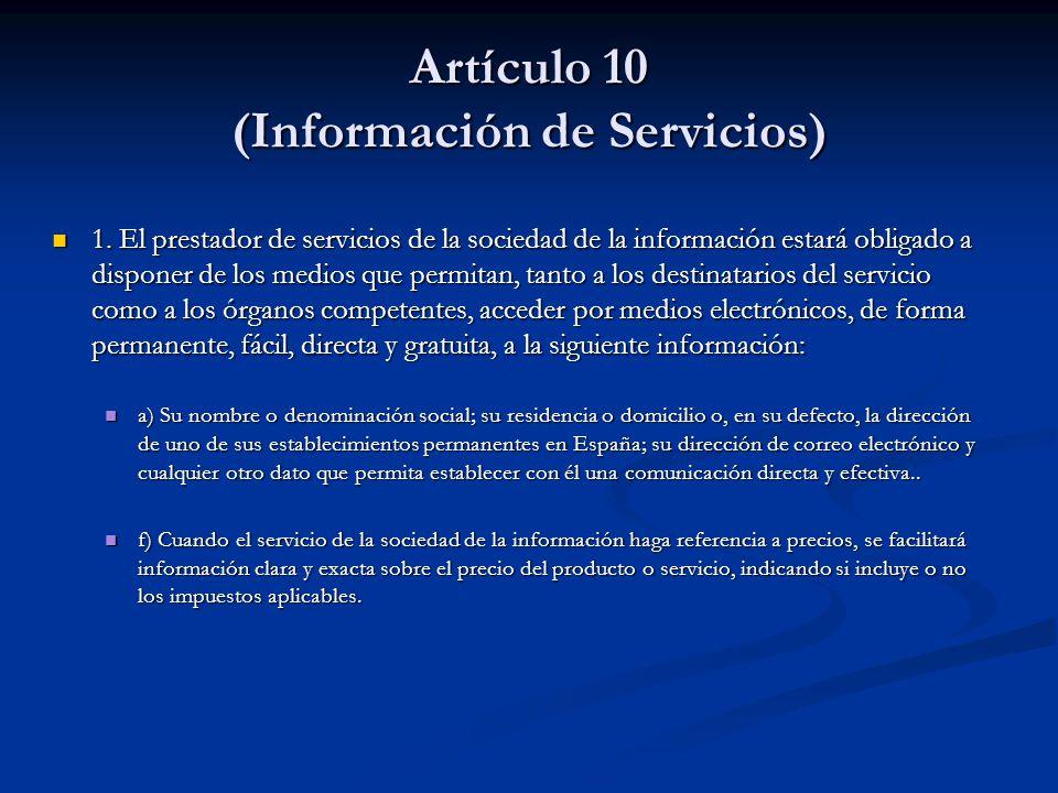 Artículo 10 (Información de Servicios) 1. El prestador de servicios de la sociedad de la información estará obligado a disponer de los medios que perm