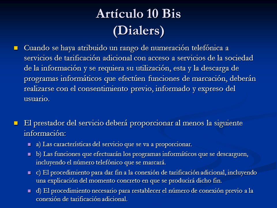 Artículo 10 Bis (Dialers) Cuando se haya atribuido un rango de numeración telefónica a servicios de tarificación adicional con acceso a servicios de l