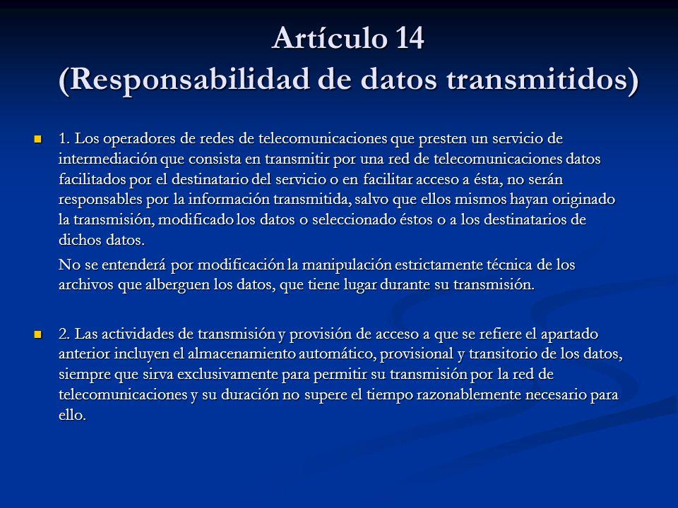 Artículo 14 (Responsabilidad de datos transmitidos) 1. Los operadores de redes de telecomunicaciones que presten un servicio de intermediación que con