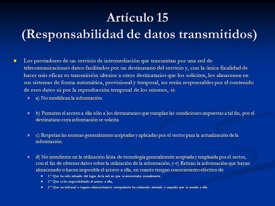 Artículo 15 (Responsabilidad de datos transmitidos) Los prestadores de un servicio de intermediación que transmitan por una red de telecomunicaciones