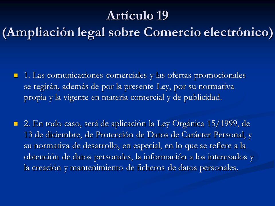 Artículo 19 (Ampliación legal sobre Comercio electrónico) 1. Las comunicaciones comerciales y las ofertas promocionales se regirán, además de por la p