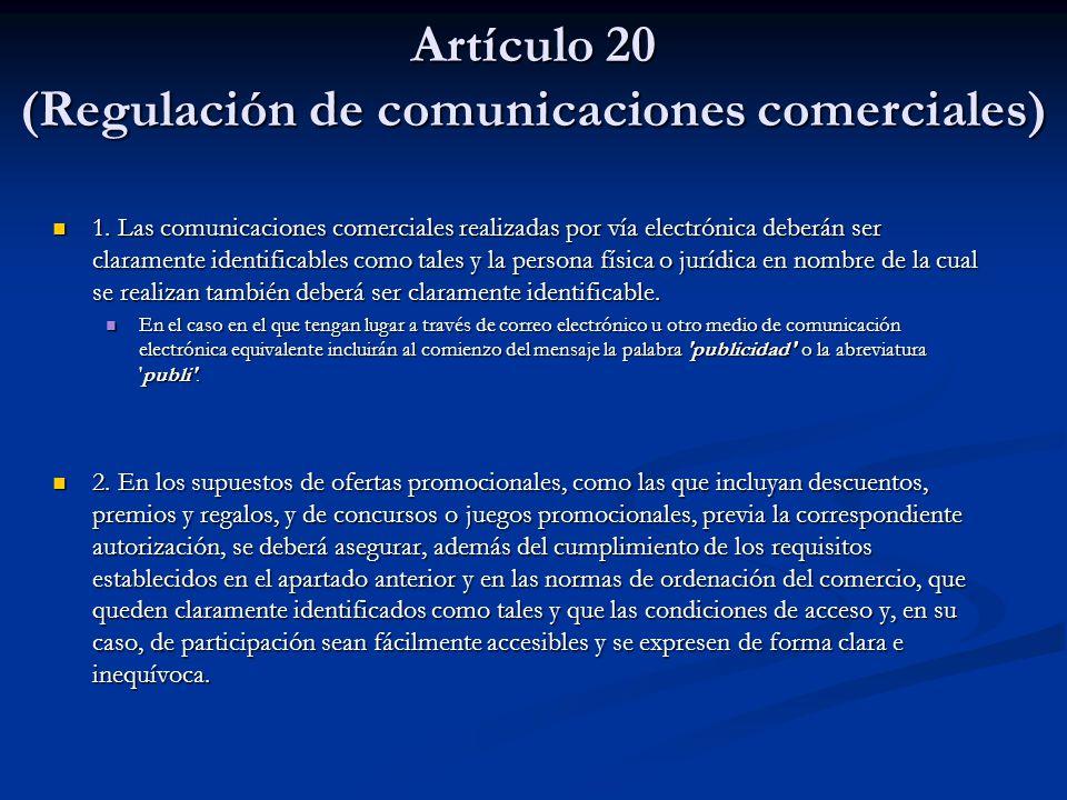Artículo 20 (Regulación de comunicaciones comerciales) 1. Las comunicaciones comerciales realizadas por vía electrónica deberán ser claramente identif