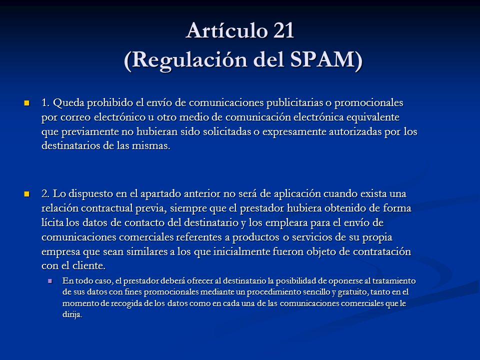 Artículo 21 (Regulación del SPAM) 1. Queda prohibido el envío de comunicaciones publicitarias o promocionales por correo electrónico u otro medio de c