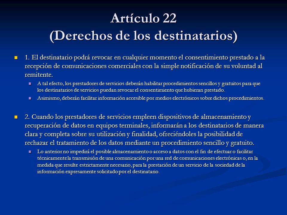 Artículo 22 (Derechos de los destinatarios) 1. El destinatario podrá revocar en cualquier momento el consentimiento prestado a la recepción de comunic