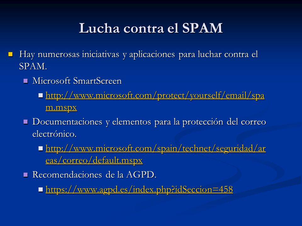 Lucha contra el SPAM Hay numerosas iniciativas y aplicaciones para luchar contra el SPAM. Hay numerosas iniciativas y aplicaciones para luchar contra