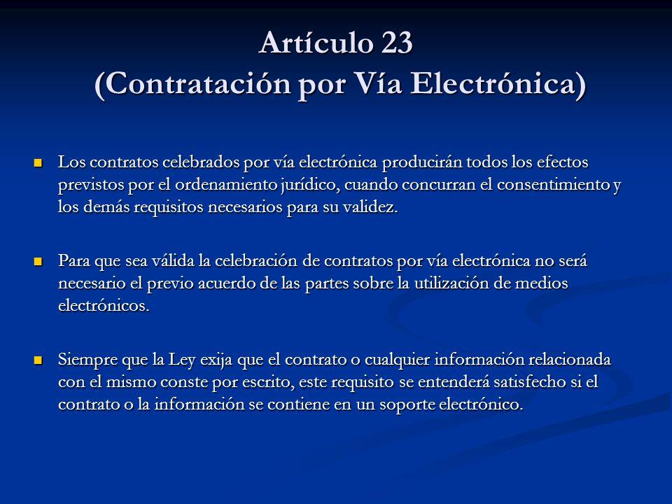 Artículo 23 (Contratación por Vía Electrónica) Los contratos celebrados por vía electrónica producirán todos los efectos previstos por el ordenamiento