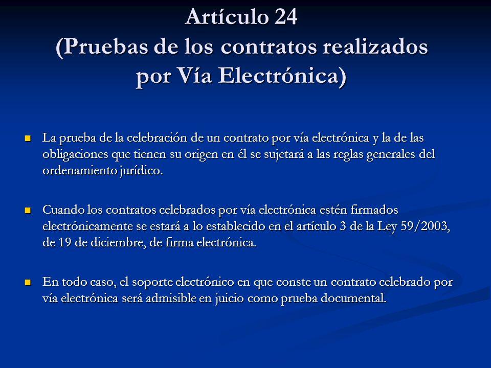 Artículo 24 (Pruebas de los contratos realizados por Vía Electrónica) La prueba de la celebración de un contrato por vía electrónica y la de las oblig