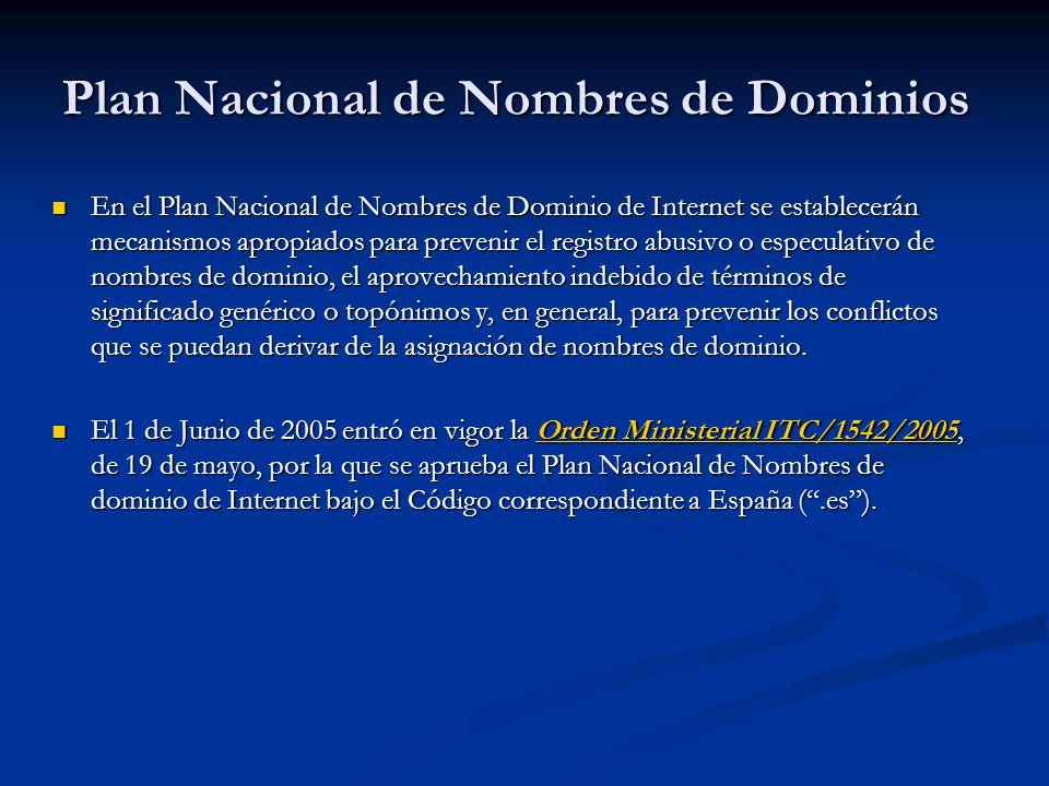 Plan Nacional de Nombres de Dominios En el Plan Nacional de Nombres de Dominio de Internet se establecerán mecanismos apropiados para prevenir el regi