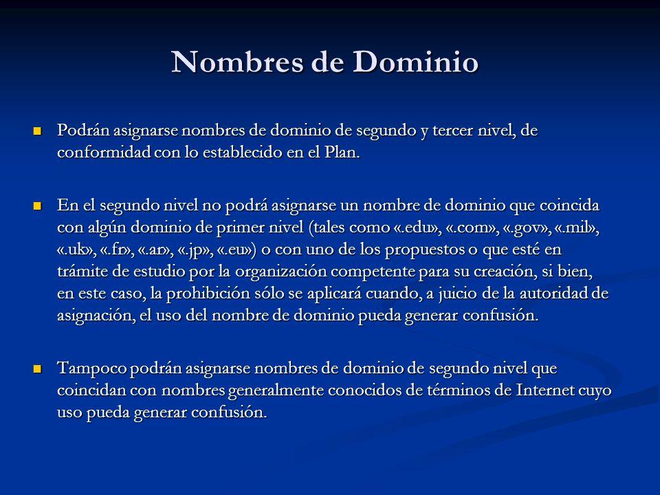 Nombres de Dominio Podrán asignarse nombres de dominio de segundo y tercer nivel, de conformidad con lo establecido en el Plan. Podrán asignarse nombr