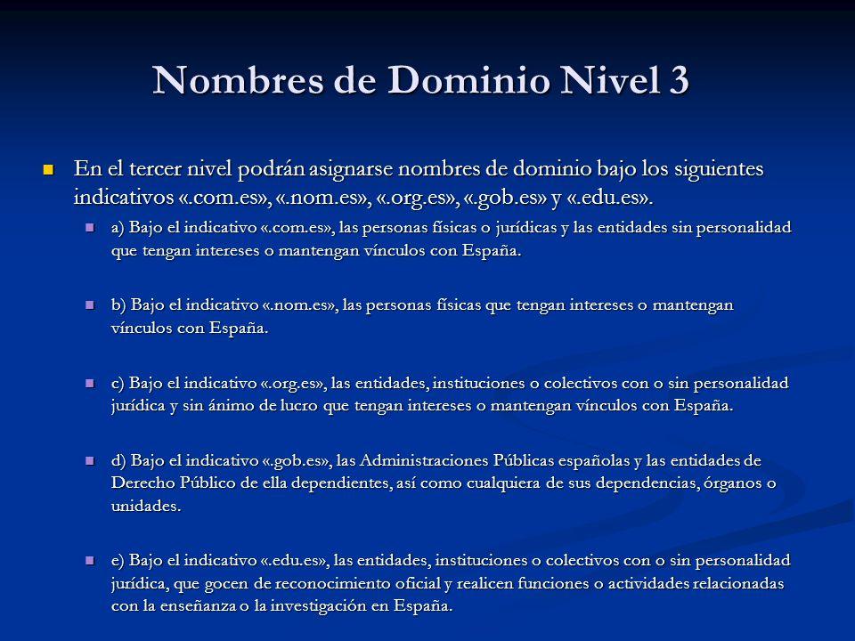 Nombres de Dominio Nivel 3 En el tercer nivel podrán asignarse nombres de dominio bajo los siguientes indicativos «.com.es», «.nom.es», «.org.es», «.g