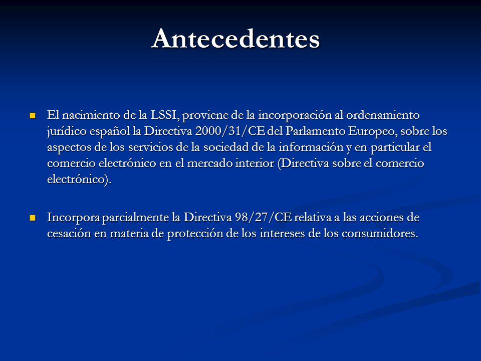 Antecedentes El nacimiento de la LSSI, proviene de la incorporación al ordenamiento jurídico español la Directiva 2000/31/CE del Parlamento Europeo, s