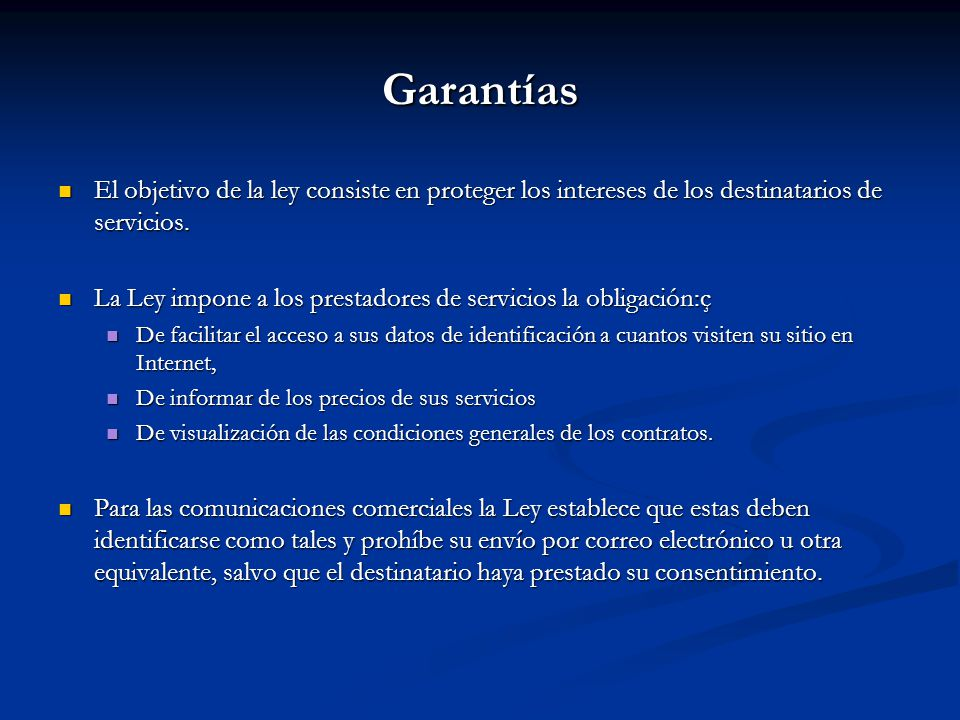 Garantías El objetivo de la ley consiste en proteger los intereses de los destinatarios de servicios. El objetivo de la ley consiste en proteger los i