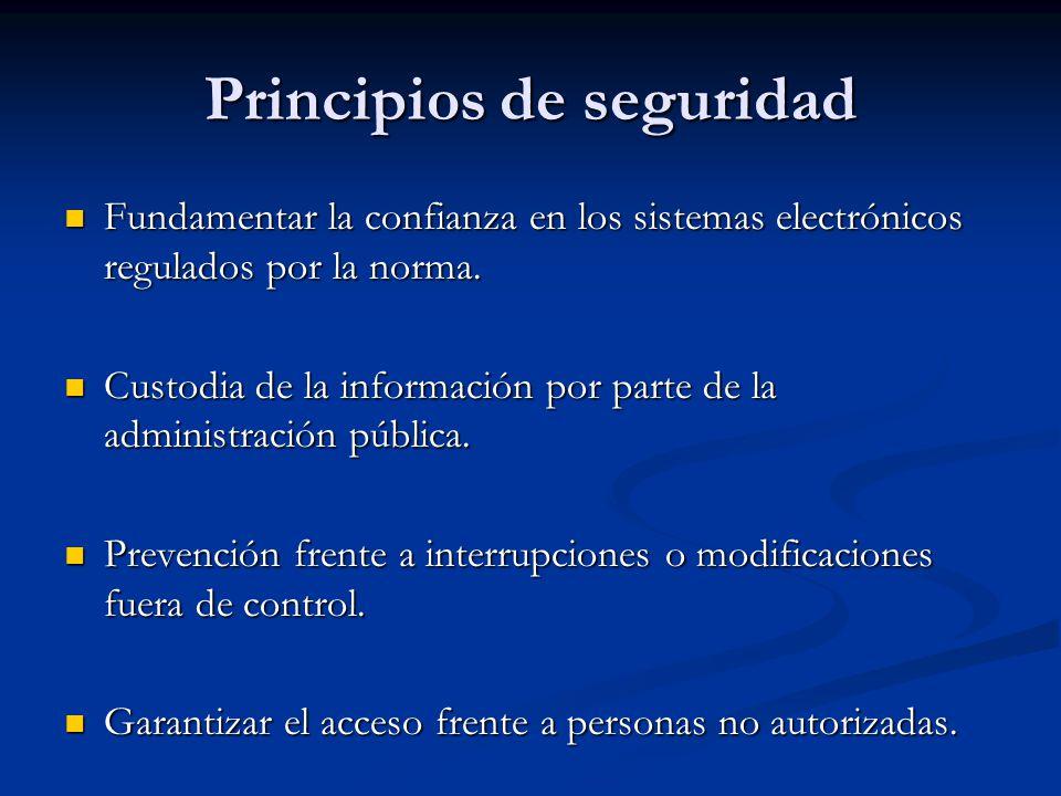 Principios de seguridad Fundamentar la confianza en los sistemas electrónicos regulados por la norma. Fundamentar la confianza en los sistemas electró