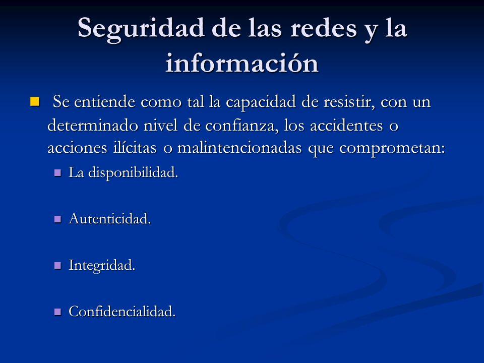 Seguridad de las redes y la información Se entiende como tal la capacidad de resistir, con un determinado nivel de confianza, los accidentes o accione