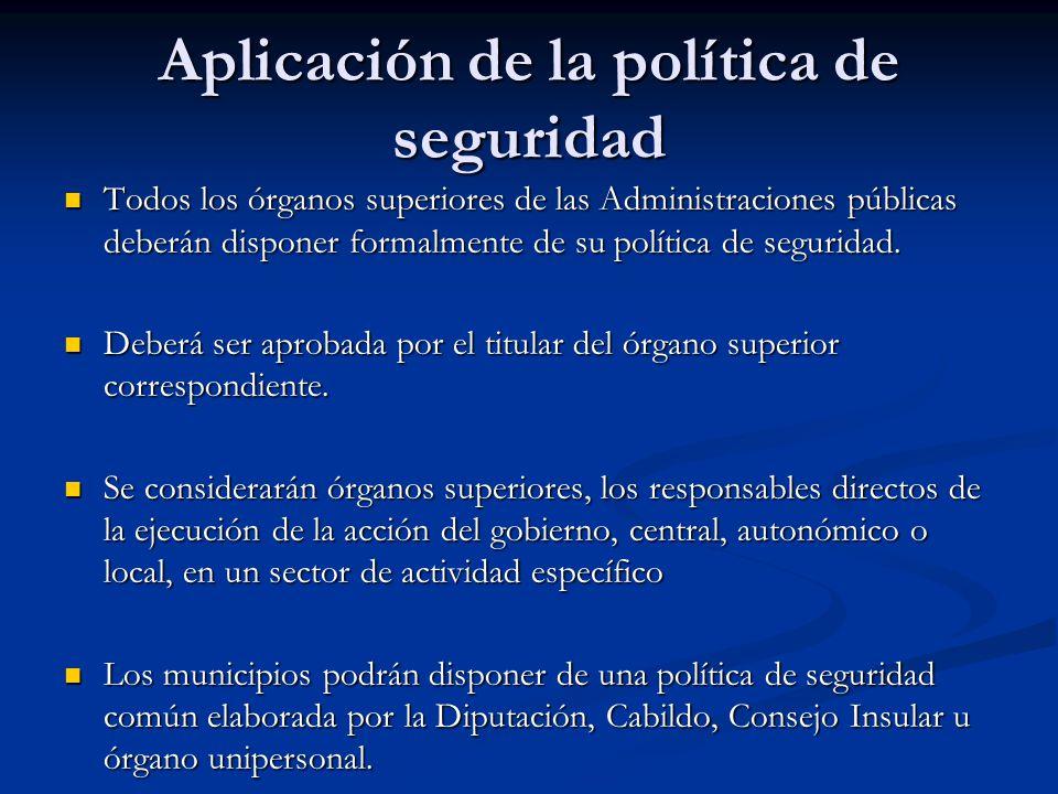 Aplicación de la política de seguridad Todos los órganos superiores de las Administraciones públicas deberán disponer formalmente de su política de se