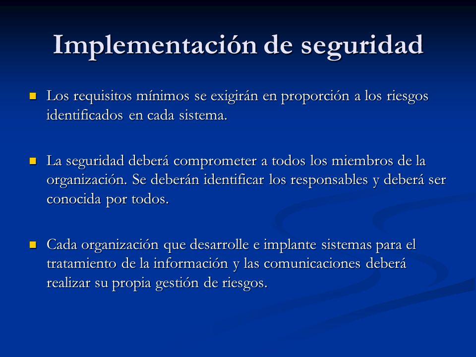 Implementación de seguridad Los requisitos mínimos se exigirán en proporción a los riesgos identificados en cada sistema. Los requisitos mínimos se ex