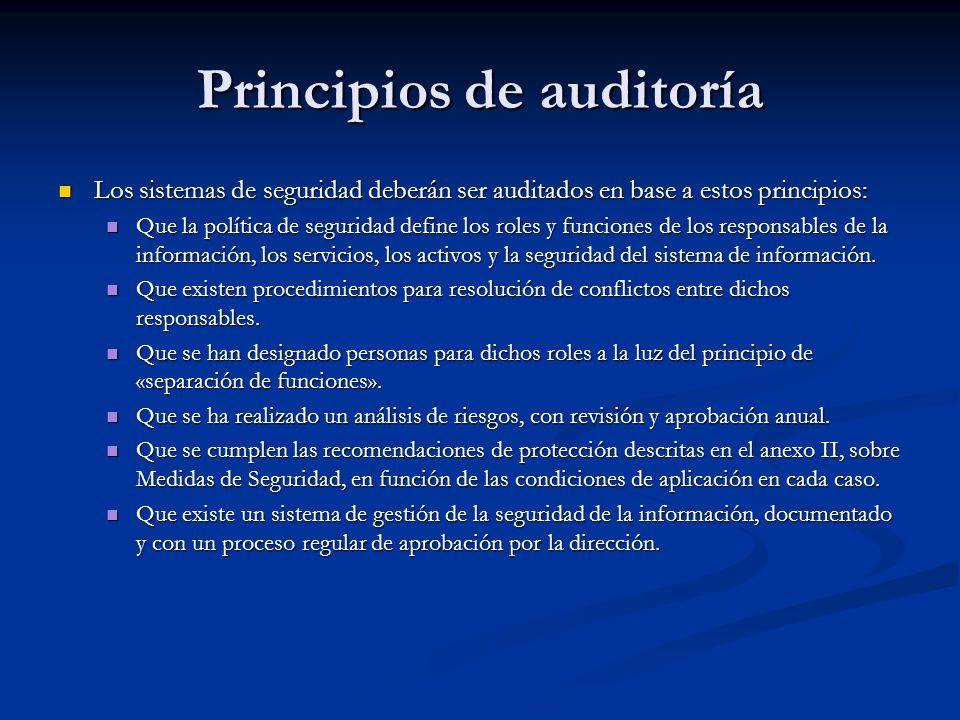 Principios de auditoría Los sistemas de seguridad deberán ser auditados en base a estos principios: Los sistemas de seguridad deberán ser auditados en