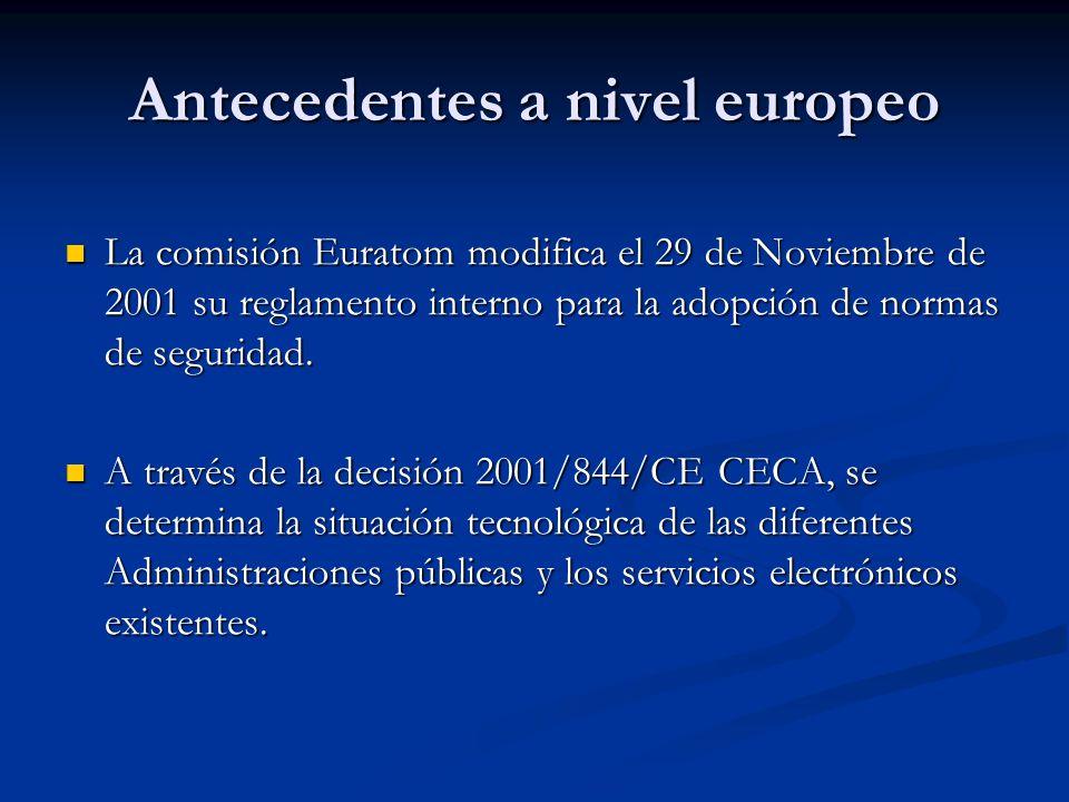 Antecedentes a nivel europeo La comisión Euratom modifica el 29 de Noviembre de 2001 su reglamento interno para la adopción de normas de seguridad. La