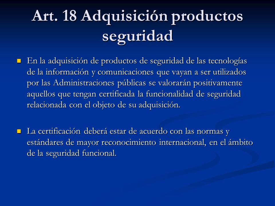 Art. 18 Adquisición productos seguridad En la adquisición de productos de seguridad de las tecnologías de la información y comunicaciones que vayan a