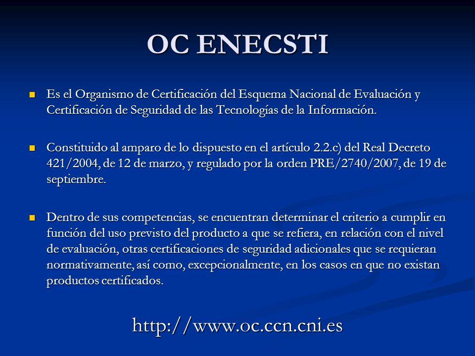 OC ENECSTI Es el Organismo de Certificación del Esquema Nacional de Evaluación y Certificación de Seguridad de las Tecnologías de la Información. Es e