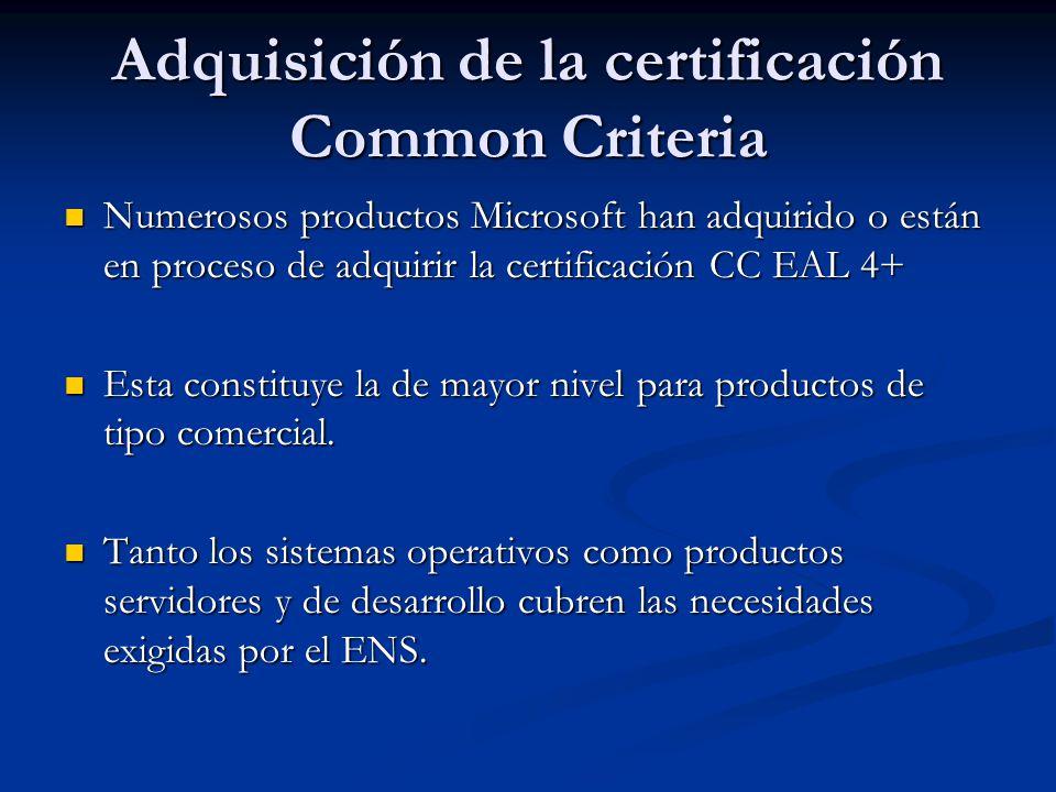 Adquisición de la certificación Common Criteria Numerosos productos Microsoft han adquirido o están en proceso de adquirir la certificación CC EAL 4+