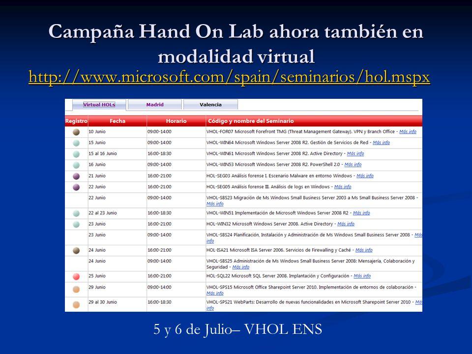 Campaña Hand On Lab ahora también en modalidad virtual http://www.microsoft.com/spain/seminarios/hol.mspx 5 y 6 de Julio– VHOL ENS