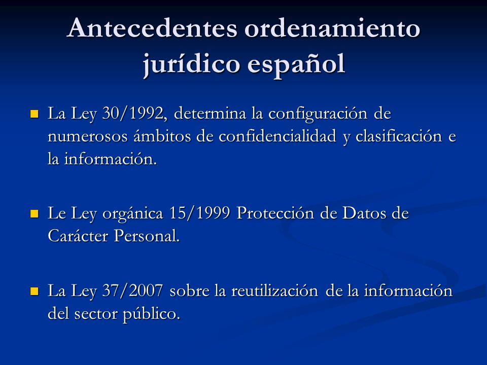 Antecedentes ordenamiento jurídico español La Ley 30/1992, determina la configuración de numerosos ámbitos de confidencialidad y clasificación e la in