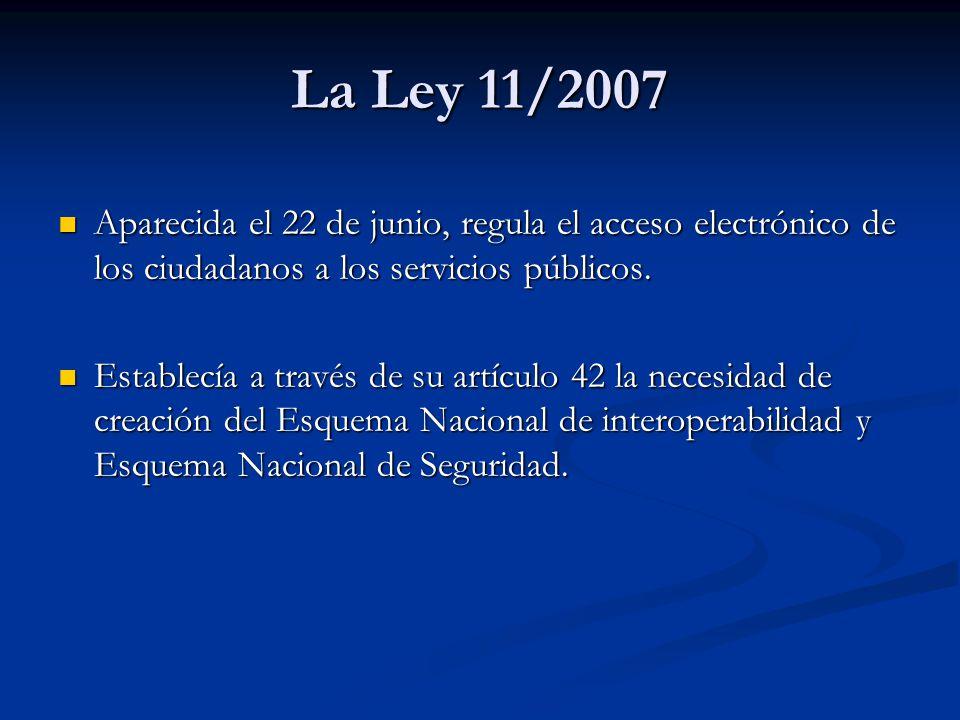 La Ley 11/2007 Aparecida el 22 de junio, regula el acceso electrónico de los ciudadanos a los servicios públicos. Aparecida el 22 de junio, regula el