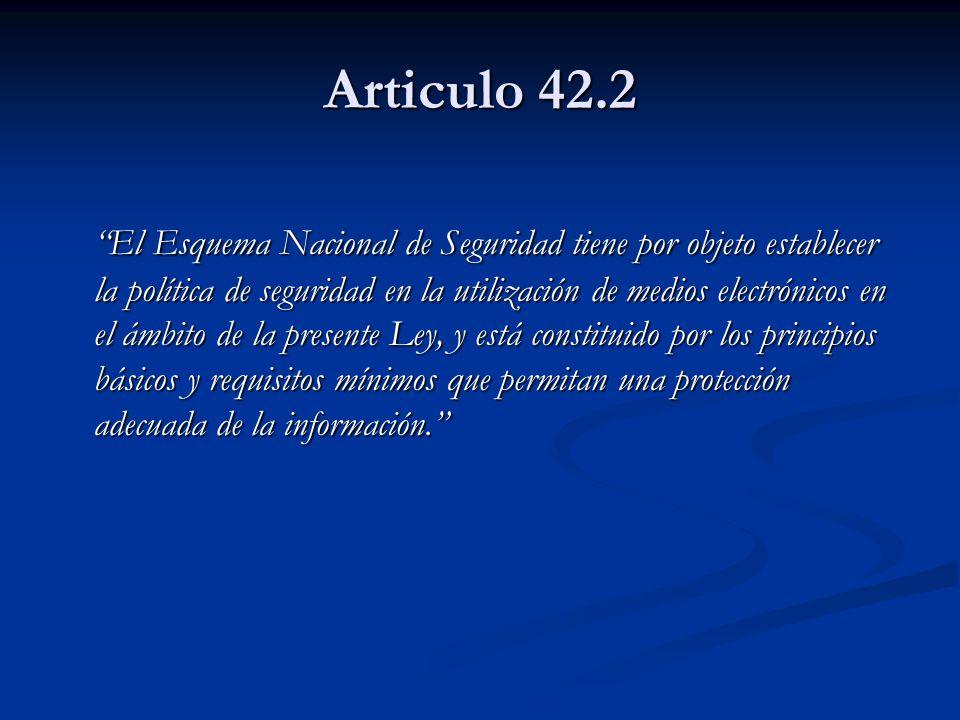 Articulo 42.2 El Esquema Nacional de Seguridad tiene por objeto establecer la política de seguridad en la utilización de medios electrónicos en el ámb