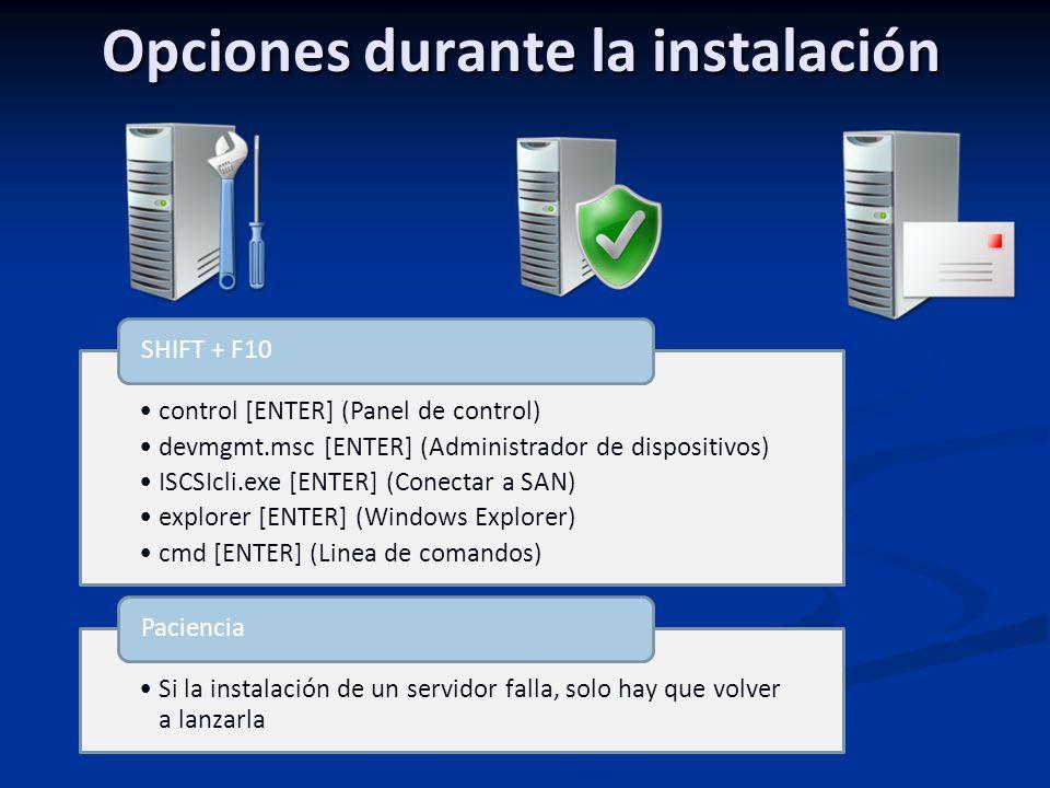Opciones durante la instalación control [ENTER] (Panel de control) devmgmt.msc [ENTER] (Administrador de dispositivos) ISCSIcli.exe [ENTER] (Conectar a SAN) explorer [ENTER] (Windows Explorer) cmd [ENTER] (Linea de comandos) SHIFT + F10 Si la instalación de un servidor falla, solo hay que volver a lanzarla Paciencia