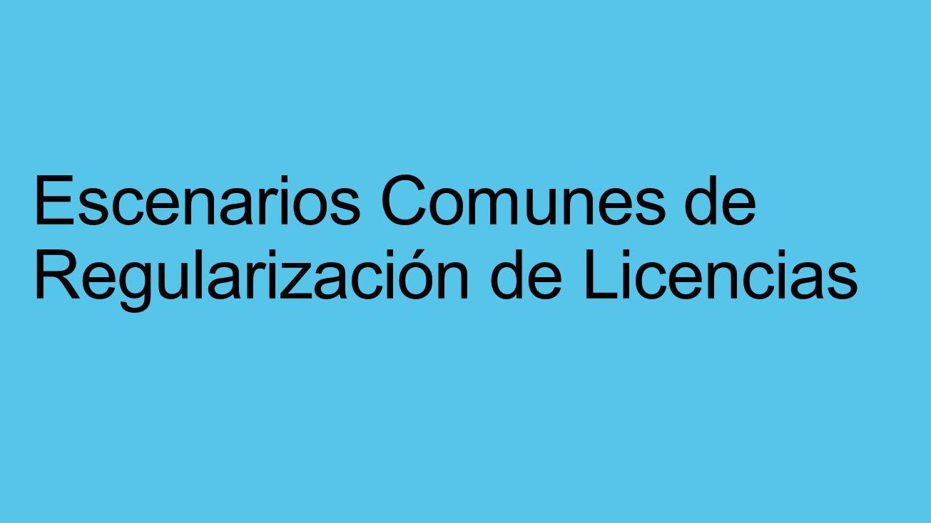 Escenarios Comunes de Regularización de Licencias